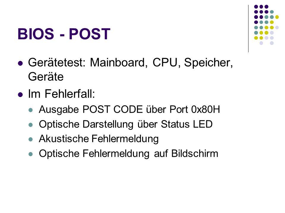 BIOS - POST Gerätetest: Mainboard, CPU, Speicher, Geräte Im Fehlerfall: Ausgabe POST CODE über Port 0x80H Optische Darstellung über Status LED Akustische Fehlermeldung Optische Fehlermeldung auf Bildschirm