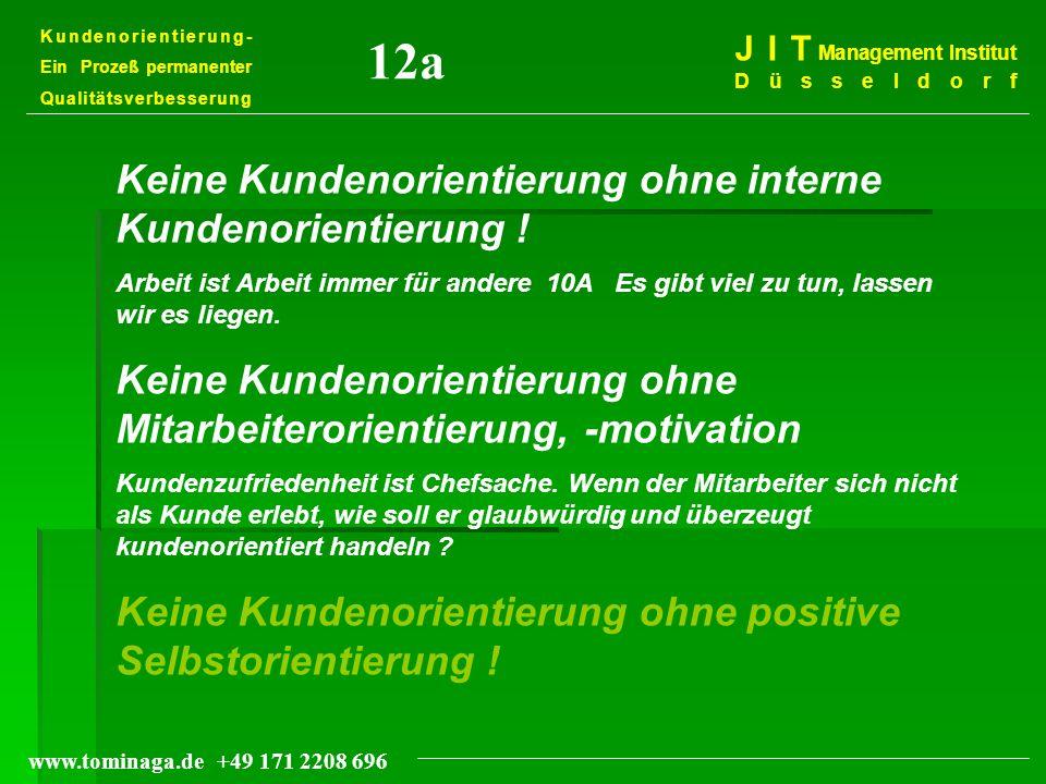 Kundenorientierung- Ein Prozeß permanenter Qualitätsverbesserung J I T Management Institut Düsseldorf www.tominaga.de +49 171 2208 696 12a Keine Kunde