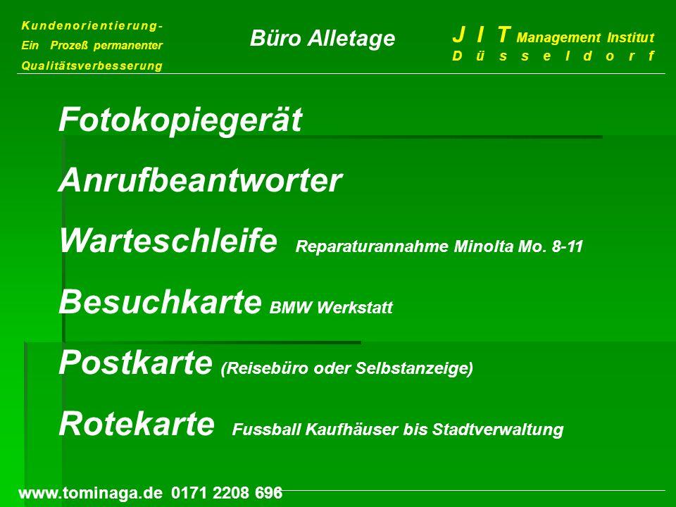 Kundenorientierung- Ein Prozeß permanenter Qualitätsverbesserung J I T Management Institut Düsseldorf www.tominaga.de 0171 2208 696 Büro Alletage Foto