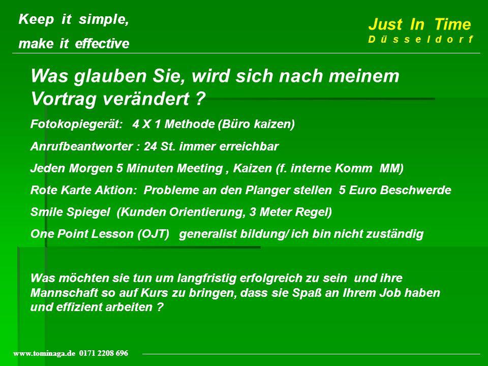 Keep it simple, make it effective Just In Time Düsseldorf www.tominaga.de 0171 2208 696 Keep it simple, make it effective www.tominaga.de 0171 2208 69
