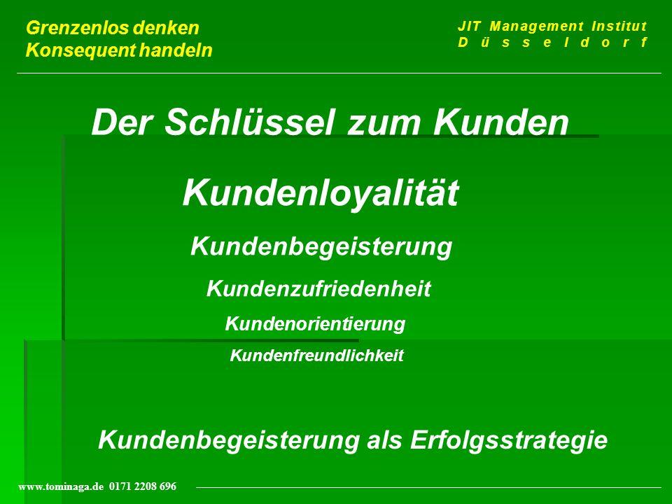 Grenzenlos denken Konsequent handeln JIT Management Institut Düsseldorf www.tominaga.de 0171 2208 696 Kundenbegeisterung als Erfolgsstrategie Der Schl