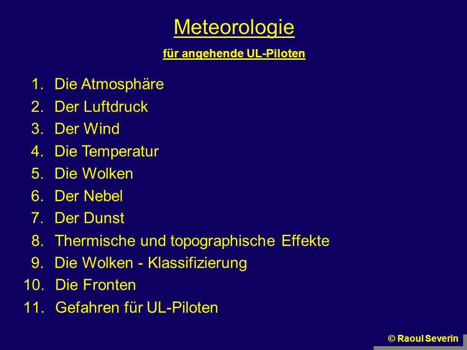 Meteorologie für angehende UL-Piloten 1.Die Atmosphäre 2.Der Luftdruck 3.Der Wind 4.Die Temperatur 5.Die Wolken 6.Der Nebel 7.Der Dunst 8.Thermische u