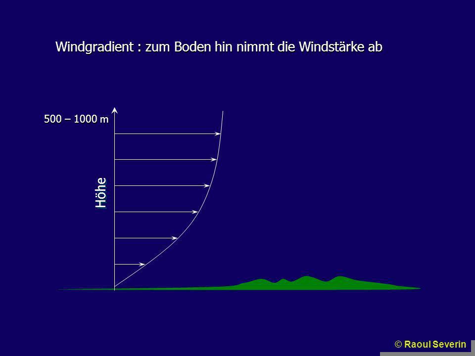 Windgradient : zum Boden hin nimmt die Windstärke ab Höhe 500 – 1000 m © Raoul Severin