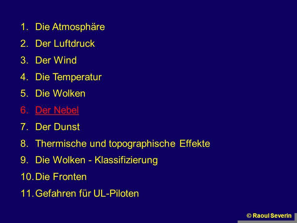 1.Die Atmosphäre 2.Der Luftdruck 3.Der Wind 4.Die Temperatur 5.Die Wolken 6.Der Nebel 7.Der Dunst 8.Thermische und topographische Effekte 9.Die Wolken