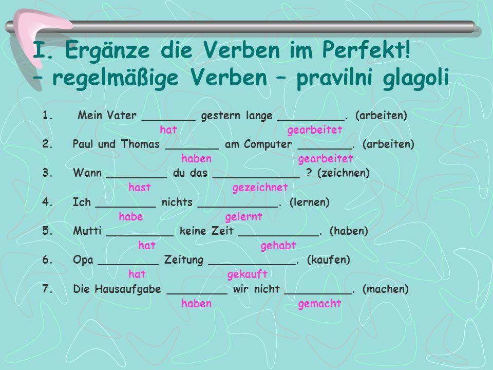 I.Ergänze die Verben im Perfekt. – regelmäßige Verben – pravilni glagoli 1.