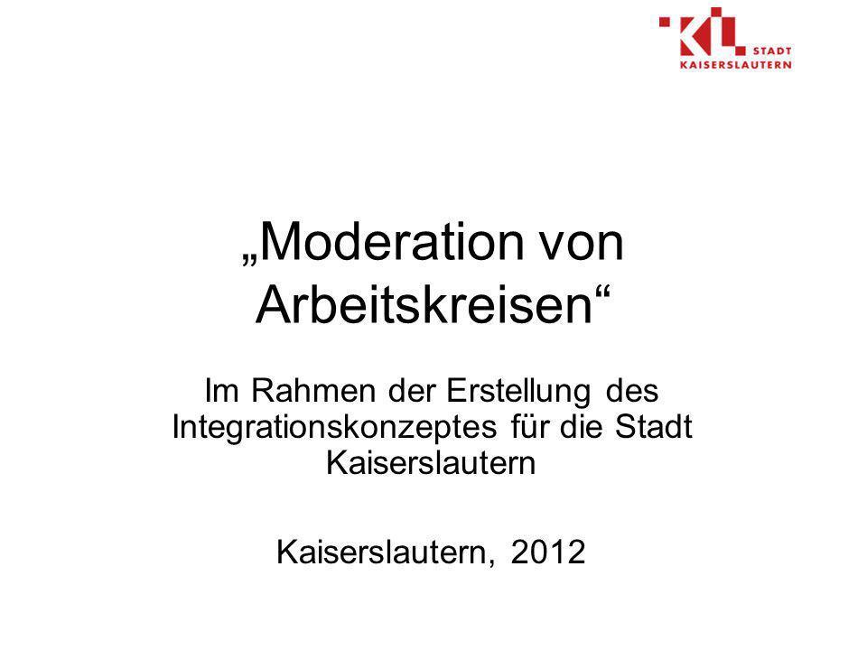 Moderation von Arbeitskreisen Im Rahmen der Erstellung des Integrationskonzeptes für die Stadt Kaiserslautern Kaiserslautern, 2012