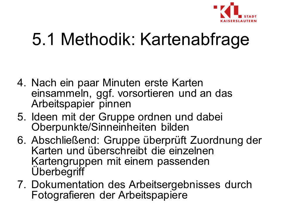 5.1 Methodik: Kartenabfrage 4.Nach ein paar Minuten erste Karten einsammeln, ggf.