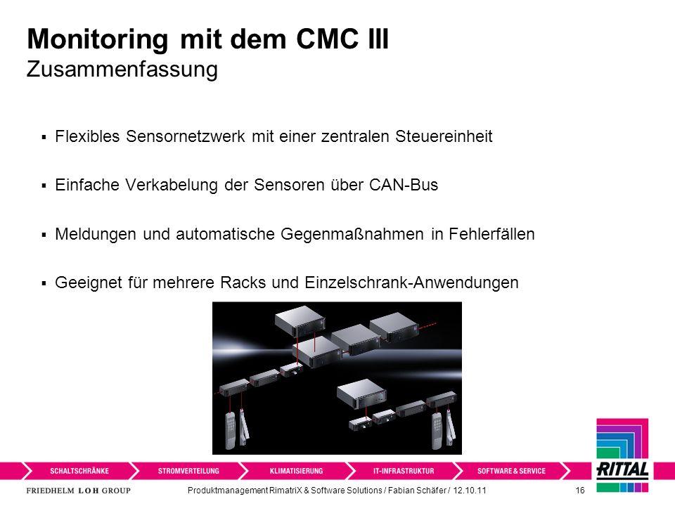 Produktmanagement RimatriX & Software Solutions / Fabian Schäfer / 12.10.11 16 Monitoring mit dem CMC III Zusammenfassung Flexibles Sensornetzwerk mit