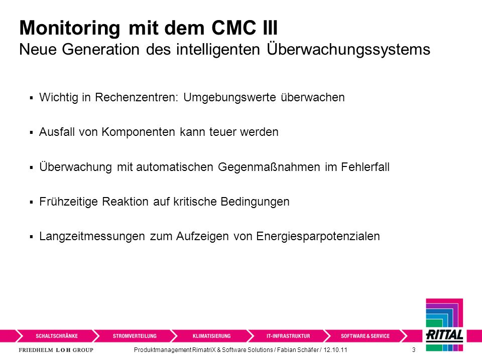 Produktmanagement RimatriX & Software Solutions / Fabian Schäfer / 12.10.11 3 Monitoring mit dem CMC III Neue Generation des intelligenten Überwachung