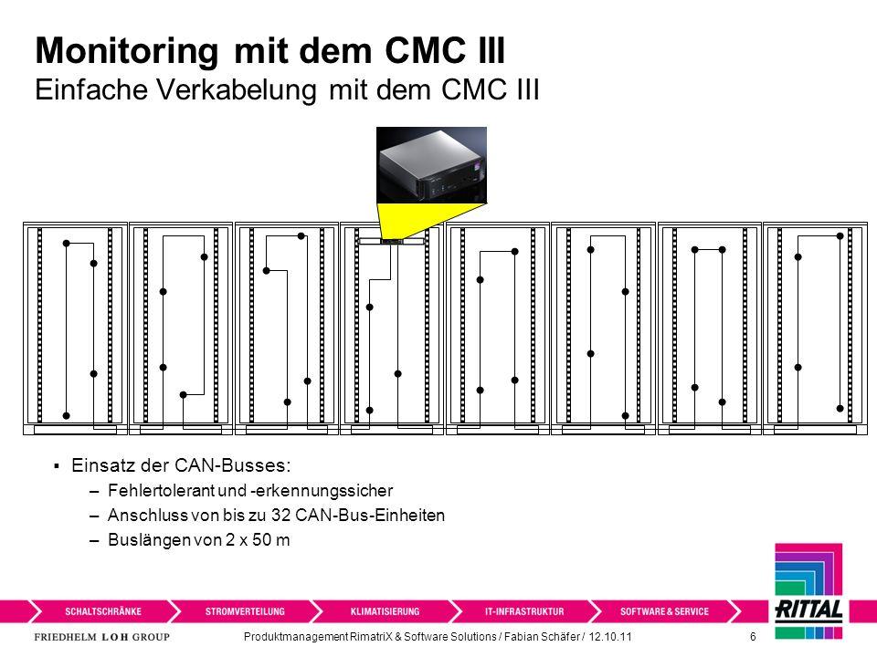 Produktmanagement RimatriX & Software Solutions / Fabian Schäfer / 12.10.11 6 Monitoring mit dem CMC III Einfache Verkabelung mit dem CMC III Einsatz der CAN-Busses: –Fehlertolerant und -erkennungssicher –Anschluss von bis zu 32 CAN-Bus-Einheiten –Buslängen von 2 x 50 m