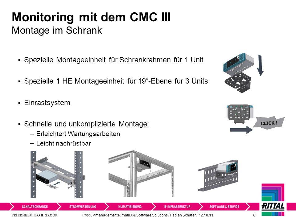 Produktmanagement RimatriX & Software Solutions / Fabian Schäfer / 12.10.11 8 Monitoring mit dem CMC III Montage im Schrank Spezielle Montageeinheit f