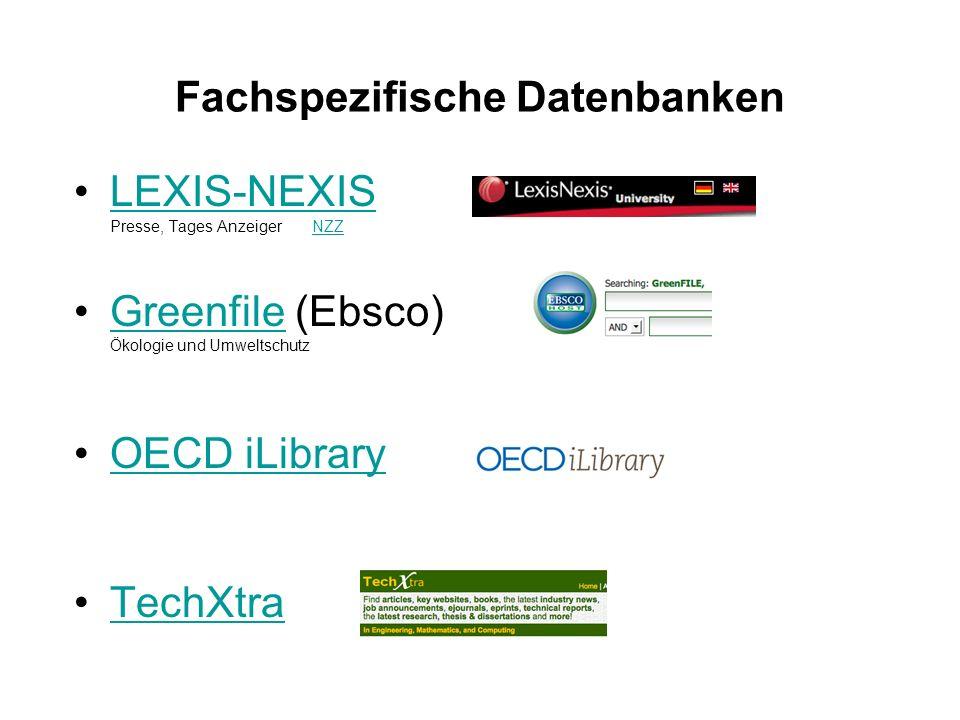 Fachspezifische Datenbanken LEXIS-NEXIS Presse, Tages Anzeiger NZZLEXIS-NEXISNZZ Greenfile (Ebsco) Ökologie und UmweltschutzGreenfile OECD iLibrary TechXtra
