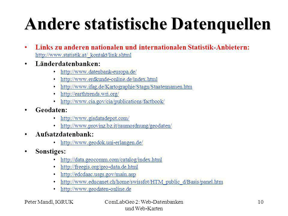 Peter Mandl, IGRUKComLabGeo 2: Web-Datenbanken und Web-Karten 10 Andere statistische Datenquellen Links zu anderen nationalen und internationalen Stat