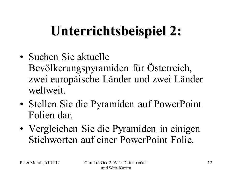 Peter Mandl, IGRUKComLabGeo 2: Web-Datenbanken und Web-Karten 12 Unterrichtsbeispiel 2: Suchen Sie aktuelle Bevölkerungspyramiden für Österreich, zwei