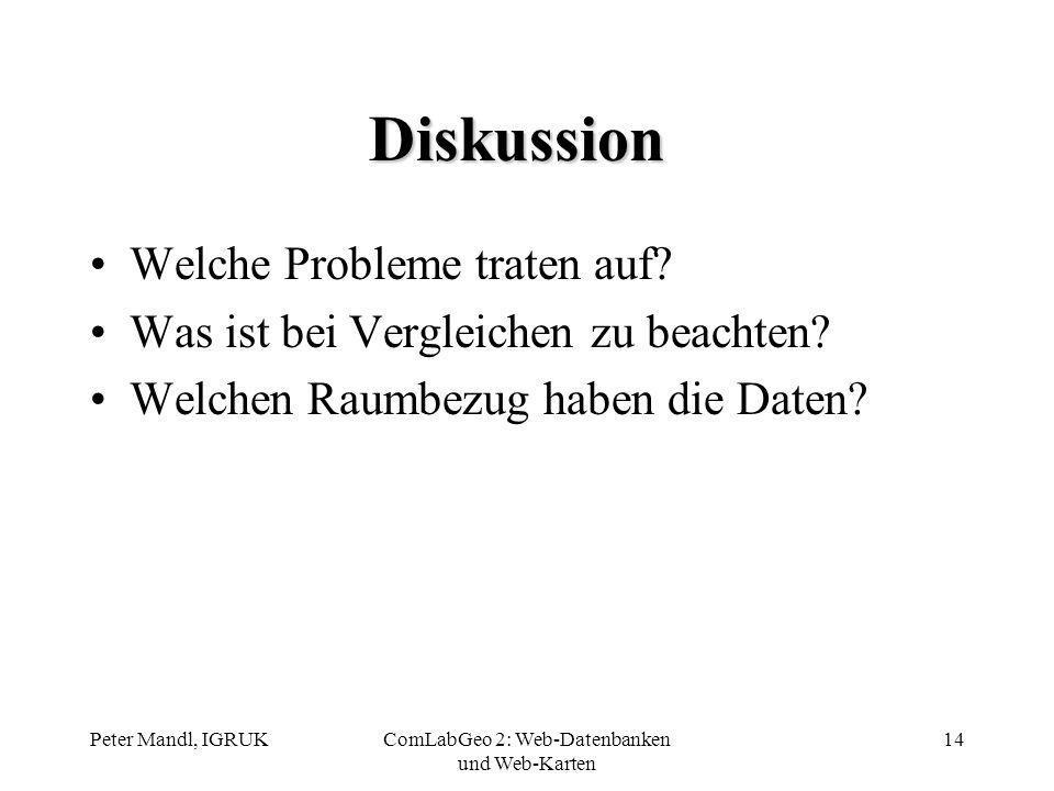 Peter Mandl, IGRUKComLabGeo 2: Web-Datenbanken und Web-Karten 14 Diskussion Welche Probleme traten auf? Was ist bei Vergleichen zu beachten? Welchen R