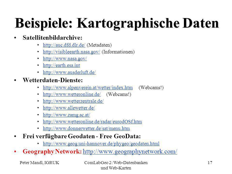 Peter Mandl, IGRUKComLabGeo 2: Web-Datenbanken und Web-Karten 17 Beispiele: Kartographische Daten Satellitenbildarchive: http://auc.dfd.dlr.de/ (Metad