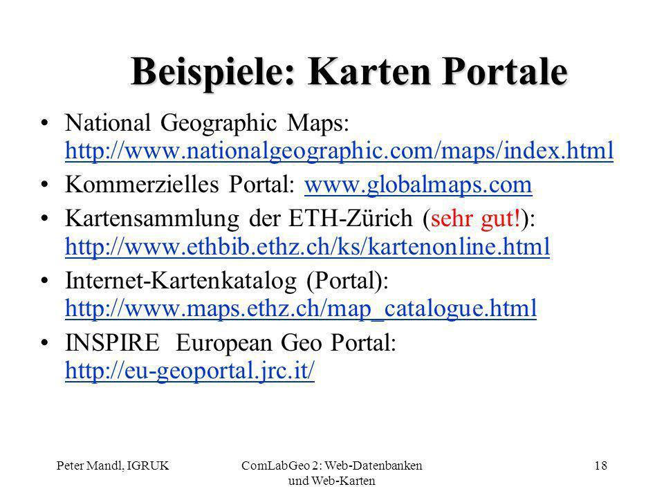 Peter Mandl, IGRUKComLabGeo 2: Web-Datenbanken und Web-Karten 18 Beispiele: Karten Portale National Geographic Maps: http://www.nationalgeographic.com