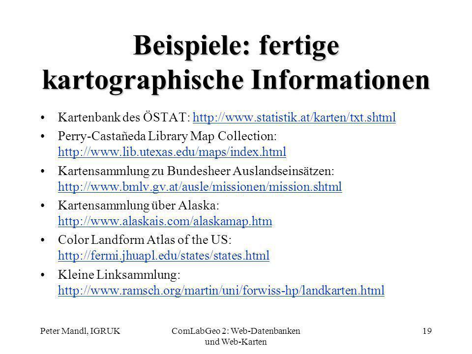 Peter Mandl, IGRUKComLabGeo 2: Web-Datenbanken und Web-Karten 19 Beispiele: fertige kartographische Informationen Kartenbank des ÖSTAT: http://www.sta