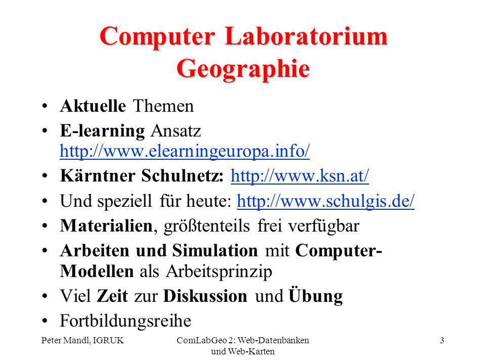Peter Mandl, IGRUKComLabGeo 2: Web-Datenbanken und Web-Karten 3 Computer Laboratorium Geographie Aktuelle Themen E-learning Ansatz http://www.elearnin