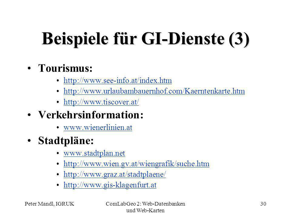 Peter Mandl, IGRUKComLabGeo 2: Web-Datenbanken und Web-Karten 30 Beispiele für GI-Dienste (3) Tourismus: http://www.see-info.at/index.htm http://www.u