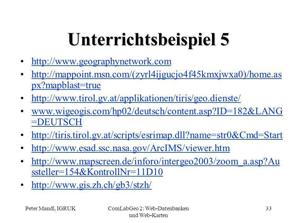 Peter Mandl, IGRUKComLabGeo 2: Web-Datenbanken und Web-Karten 33 Unterrichtsbeispiel 5 http://www.geographynetwork.com http://mappoint.msn.com/(zyrl4i