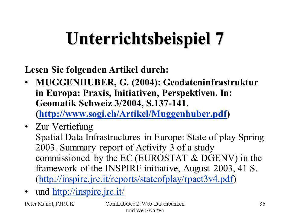 Peter Mandl, IGRUKComLabGeo 2: Web-Datenbanken und Web-Karten 36 Unterrichtsbeispiel 7 Lesen Sie folgenden Artikel durch: MUGGENHUBER, G. (2004): Geod