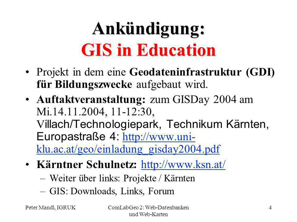 Peter Mandl, IGRUKComLabGeo 2: Web-Datenbanken und Web-Karten 4 Ankündigung: GIS in Education Projekt in dem eine Geodateninfrastruktur (GDI) für Bild