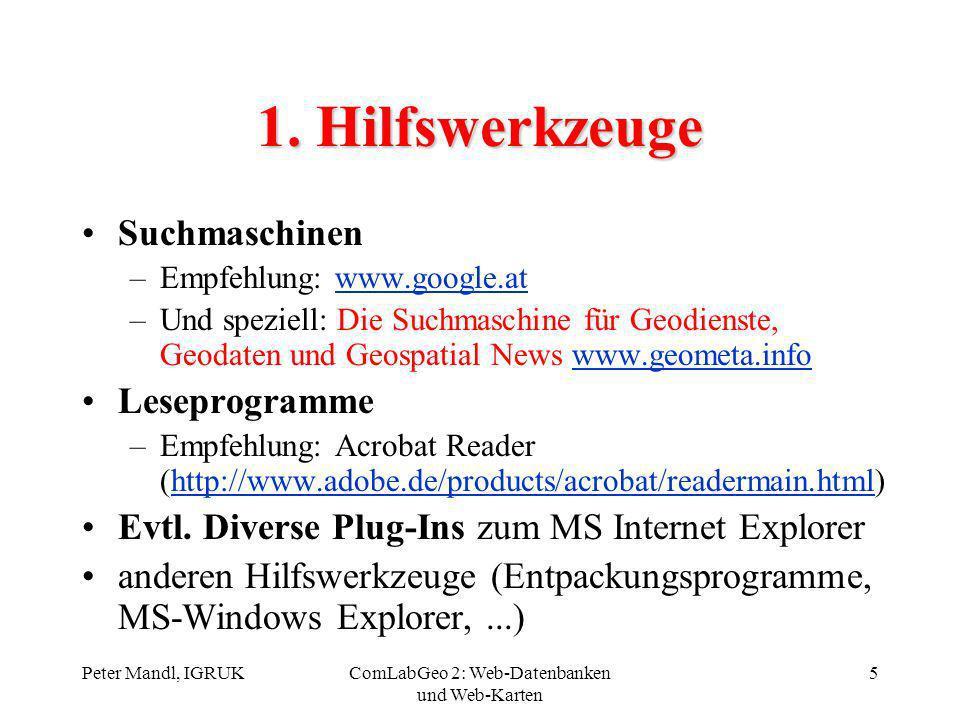 Peter Mandl, IGRUKComLabGeo 2: Web-Datenbanken und Web-Karten 5 1. Hilfswerkzeuge Suchmaschinen –Empfehlung: www.google.atwww.google.at –Und speziell: