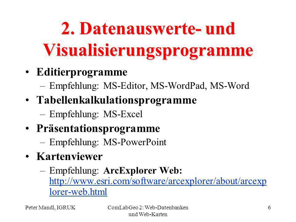 Peter Mandl, IGRUKComLabGeo 2: Web-Datenbanken und Web-Karten 6 2. Datenauswerte- und Visualisierungsprogramme Editierprogramme –Empfehlung: MS-Editor