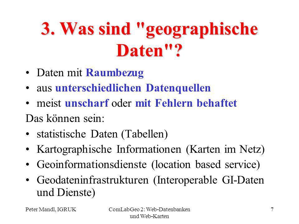 Peter Mandl, IGRUKComLabGeo 2: Web-Datenbanken und Web-Karten 7 3. Was sind