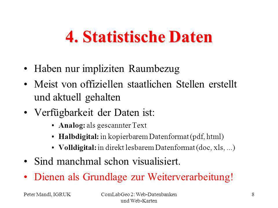 Peter Mandl, IGRUKComLabGeo 2: Web-Datenbanken und Web-Karten 8 4. Statistische Daten Haben nur impliziten Raumbezug Meist von offiziellen staatlichen