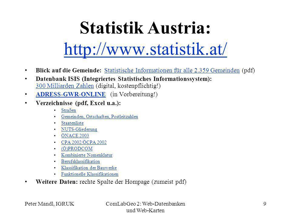 Peter Mandl, IGRUKComLabGeo 2: Web-Datenbanken und Web-Karten 9 Blick auf die Gemeinde: Statistische Informationen für alle 2.359 Gemeinden (pdf)Stati