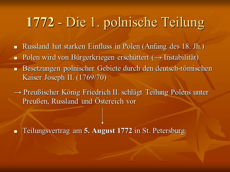 1772 - Die 1. polnische Teilung Russland hat starken Einfluss in Polen (Anfang des 18. Jh.) Russland hat starken Einfluss in Polen (Anfang des 18. Jh.