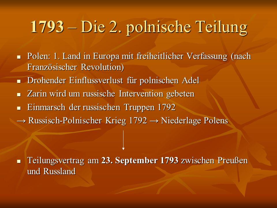 1793 – Die 2. polnische Teilung Polen: 1. Land in Europa mit freiheitlicher Verfassung (nach Französischer Revolution) Polen: 1. Land in Europa mit fr