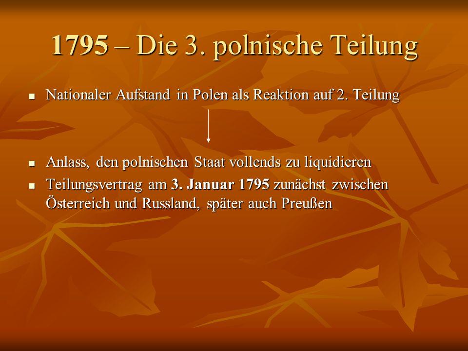 1795 – Die 3. polnische Teilung Nationaler Aufstand in Polen als Reaktion auf 2. Teilung Nationaler Aufstand in Polen als Reaktion auf 2. Teilung Anla