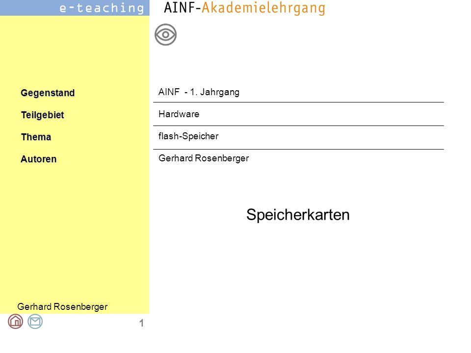 Gerhard Rosenberger GegenstandTeilgebietThemaAutoren 1 Speicherkarten AINF - 1. Jahrgang Hardware flash-Speicher Gerhard Rosenberger