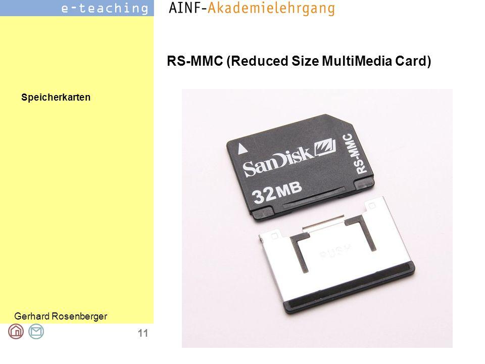 Speicherkarten Gerhard Rosenberger 12 RS-MMC (Reduced Size MultiMedia Card) Speicherkapazität: 1024 Mb =1 GB Verwendung z.B.: Siemens S65 Mobiltelefon