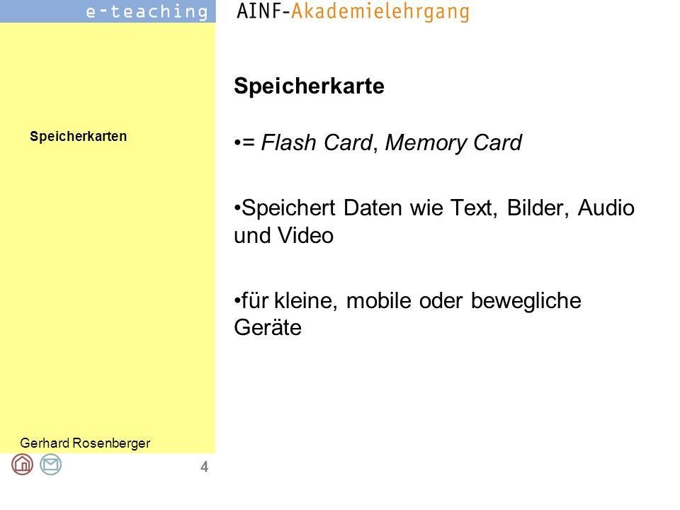 Speicherkarten Gerhard Rosenberger 4 Speicherkarte = Flash Card, Memory Card Speichert Daten wie Text, Bilder, Audio und Video für kleine, mobile oder