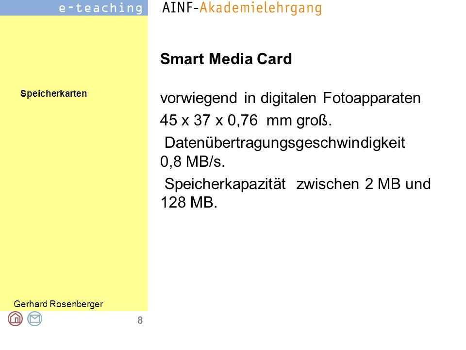 Speicherkarten Gerhard Rosenberger 8 Smart Media Card vorwiegend in digitalen Fotoapparaten 45 x 37 x 0,76 mm groß. Datenübertragungsgeschwindigkeit 0