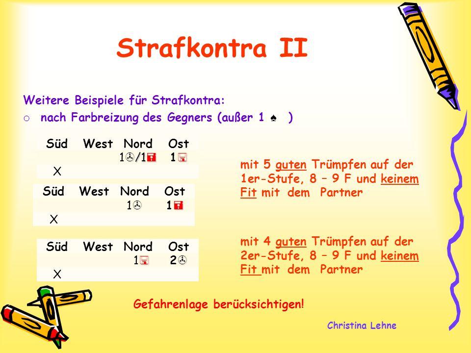 Christina Lehne Strafkontra II Weitere Beispiele für Strafkontra: o nach Farbreizung des Gegners (außer 1 ) SüdWestNordOst /1 1 /1 1 X SüdWestNordOst