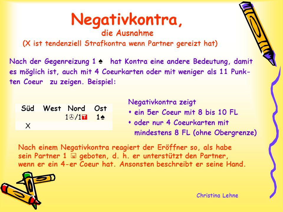 Christina Lehne Negativkontra, die Ausnahme Nach der Gegenreizung 1 hat Kontra eine andere Bedeutung, damit es möglich ist, auch mit 4 Coeurkarten ode