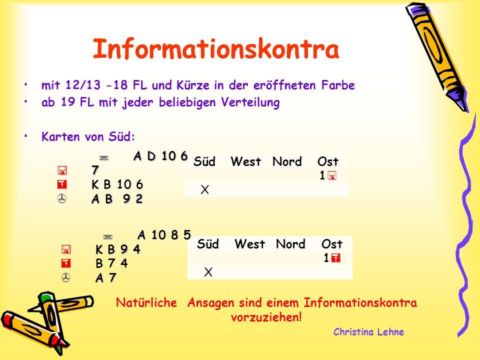 Christina Lehne Informationskontra mit 12/13 -18 FL und Kürze in der eröffneten Farbe ab 19 FL mit jeder beliebigen Verteilung Karten von Süd: SüdWest