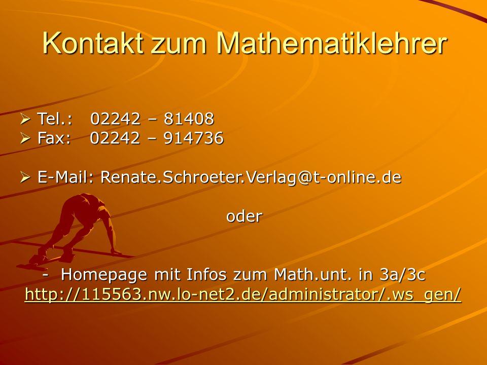 Kontakt zum Mathematiklehrer Tel.: 02242 – 81408 Tel.: 02242 – 81408 Fax: 02242 – 914736 Fax: 02242 – 914736 E-Mail: Renate.Schroeter.Verlag@t-online.