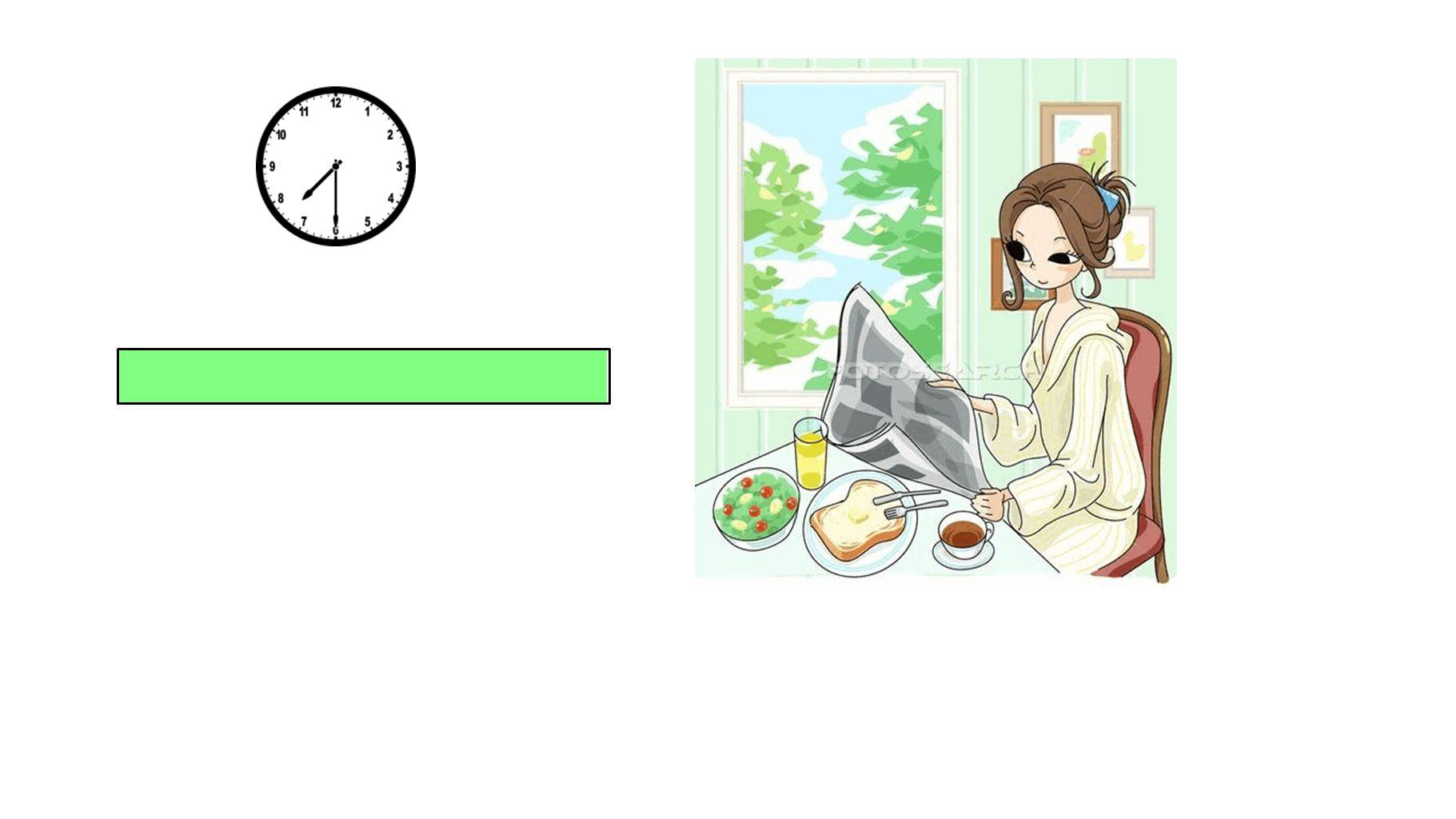 Sie isst Frühstück um halb acht.