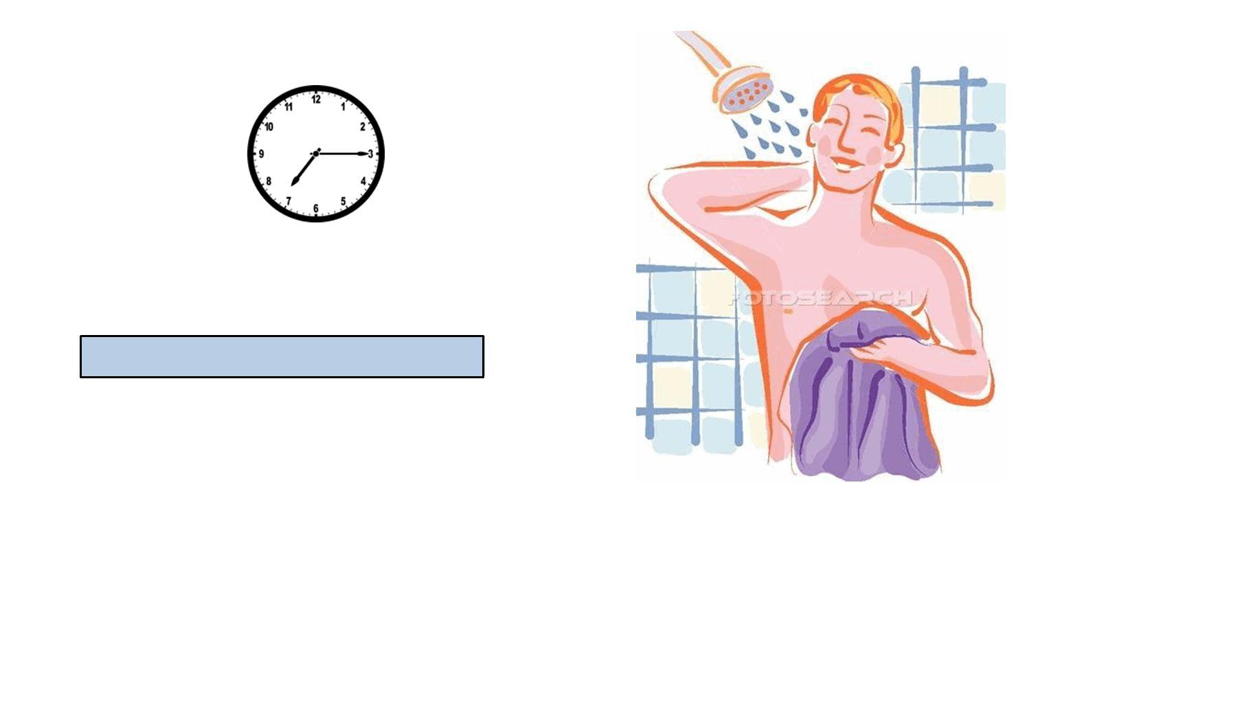 Er duscht Viertel nach sieben.