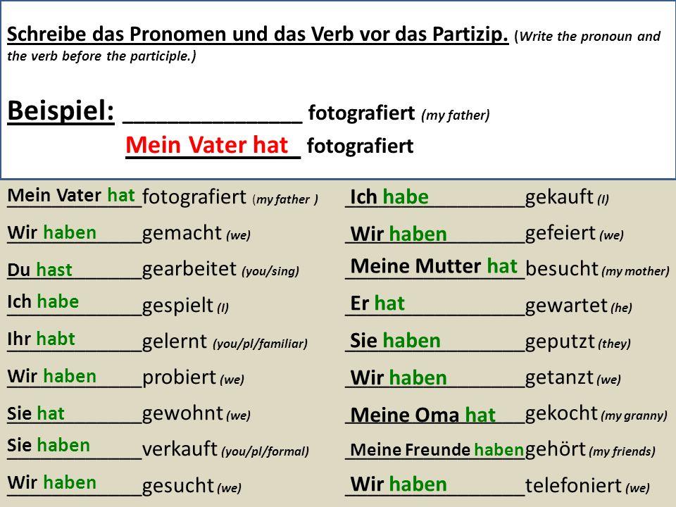 Schreibe das Pronomen und das Verb vor das Partizip. (Write the pronoun and the verb before the participle.) Beispiel: ________________ fotografiert (