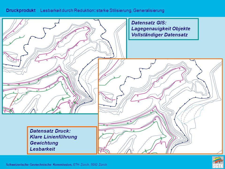 Schweizerische Geotechnische Kommission, ETH Zürich, 8092 Zürich Druckprodukt Lesbarkeit durch Reduktion: starke Stilisierung, Generalisierung Datensatz GIS: Lagegenauigkeit Objekte Vollständiger Datensatz Datensatz Druck: Klare Linienführung Gewichtung Lesbarkeit