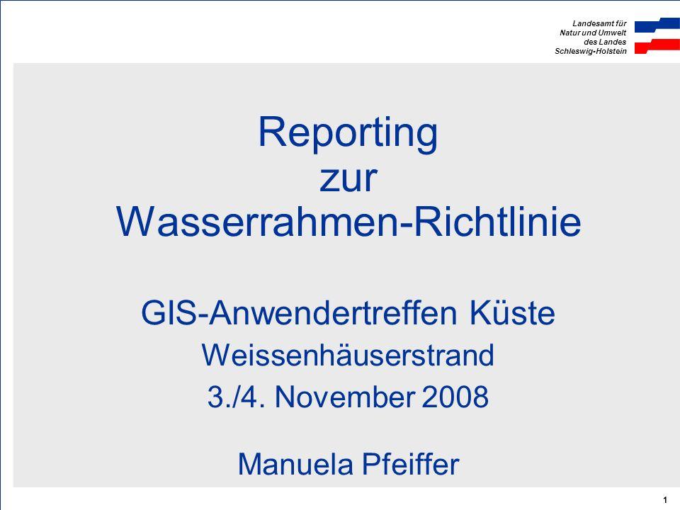 Landesamt für Natur und Umwelt des Landes Schleswig-Holstein 1 Reporting zur Wasserrahmen-Richtlinie GIS-Anwendertreffen Küste Weissenhäuserstrand 3./
