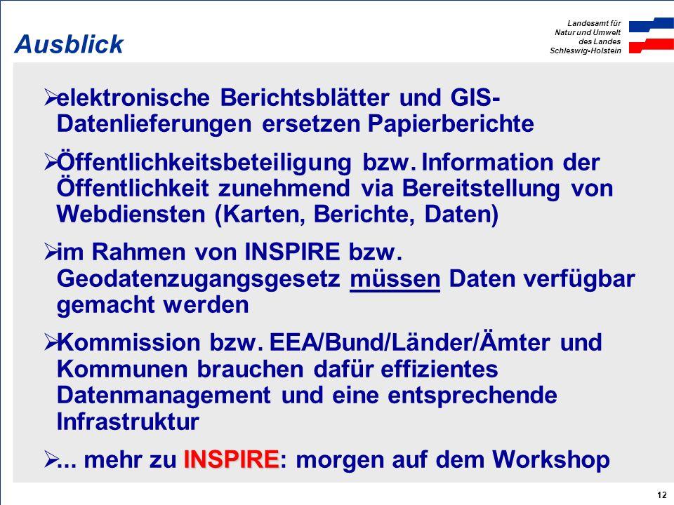 Landesamt für Natur und Umwelt des Landes Schleswig-Holstein 12 Ausblick elektronische Berichtsblätter und GIS- Datenlieferungen ersetzen Papierberichte Öffentlichkeitsbeteiligung bzw.