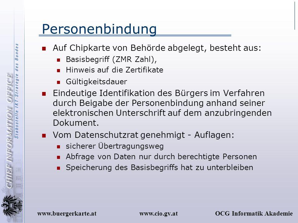 www.cio.gv.atOCG Informatik Akademiewww.buergerkarte.at Personenbindung Auf Chipkarte von Behörde abgelegt, besteht aus: Basisbegriff (ZMR Zahl), Hinw